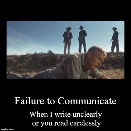 Failure to Communicate | Failure to Communicate | When I write unclearly or you read carelessly | image tagged in demotivationals,communication,fail | made w/ Imgflip demotivational maker