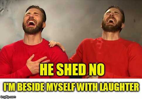 HE SHED NO | made w/ Imgflip meme maker