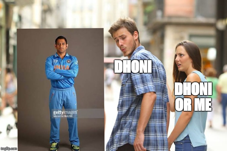 Distracted Boyfriend Meme | DHONI DHONI OR ME | image tagged in memes,distracted boyfriend | made w/ Imgflip meme maker