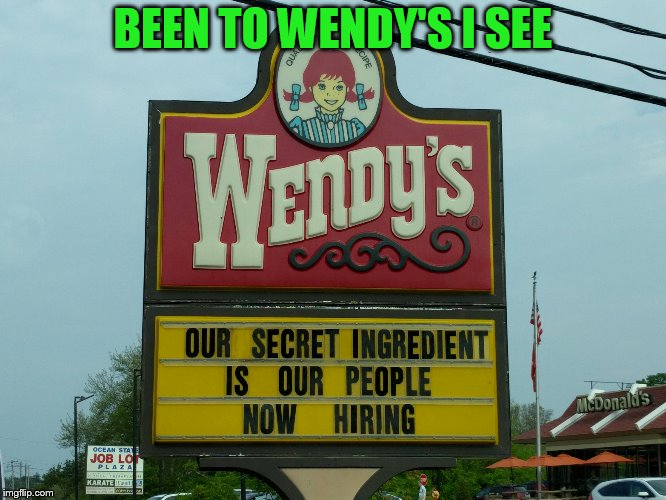 BEEN TO WENDY'S I SEE | made w/ Imgflip meme maker