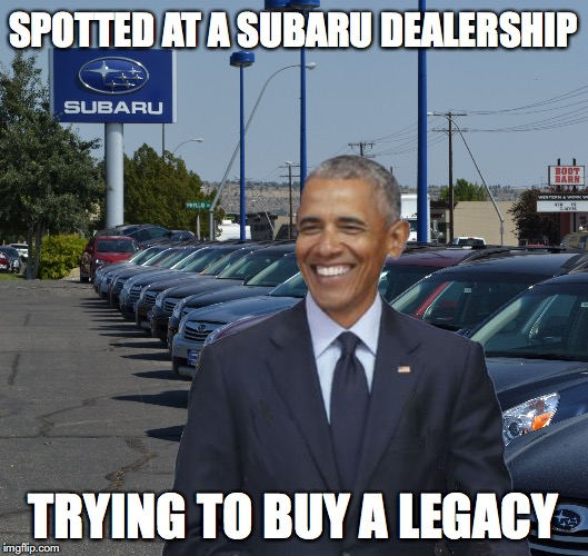SPOTTED AT A SUBARU DEALERSHIP TRYING TO BUY A LEGACY | image tagged in obama,pun,lame | made w/ Imgflip meme maker