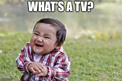 Evil Toddler Meme | WHAT'S A TV? | image tagged in memes,evil toddler | made w/ Imgflip meme maker