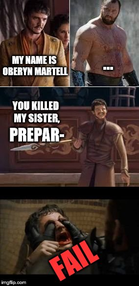 ...an old one I never submitted. But I'll put it up for Fail Week. | MY NAME IS OBERYN MARTELL ... YOU KILLED MY SISTER, PREPAR- FAIL | image tagged in oberyn vs mountain,fail week,game of thrones | made w/ Imgflip meme maker