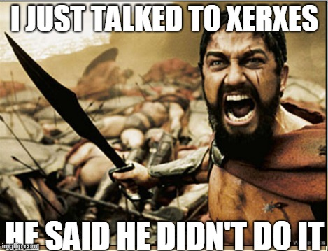 Fake news | I JUST TALKED TO XERXES HE SAID HE DIDN'T DO IT | image tagged in trump puns | made w/ Imgflip meme maker
