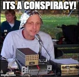 It's a conspiracy | ITS A CONSPIRACY! | image tagged in it's a conspiracy | made w/ Imgflip meme maker