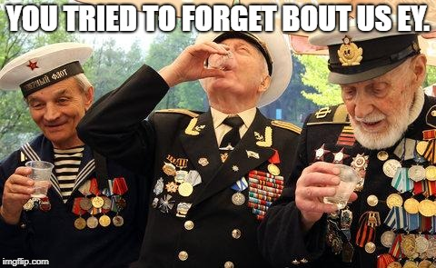 Russian WW2 vets laugh their asses off at your imaginary interne | YOU TRIED TO FORGET BOUT US EY. | image tagged in russian ww2 vets laugh their asses off at your imaginary interne | made w/ Imgflip meme maker