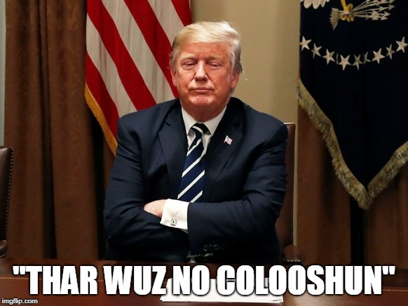 "No colooshun | ""THAR WUZ NO COLOOSHUN"" 