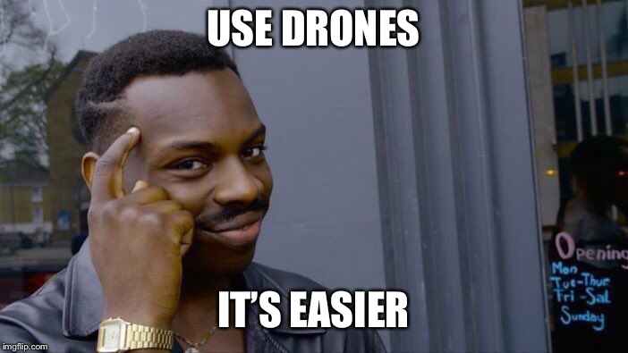 Roll Safe Think About It Meme | USE DRONES IT'S EASIER | image tagged in memes,roll safe think about it | made w/ Imgflip meme maker