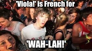 SOCK RAY BLUE! | 'Viola!' is French for 'WAH-LAH!' | image tagged in suddenly realized,suddenly clear clarence,french | made w/ Imgflip meme maker