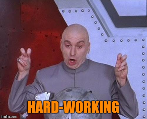 Dr Evil Laser | HARD-WORKING | image tagged in memes,dr evil laser | made w/ Imgflip meme maker