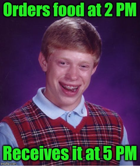 Bad Luck Brian Meme | Orders food at 2 PM Receives it at 5 PM | image tagged in memes,bad luck brian | made w/ Imgflip meme maker