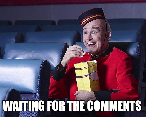 Eat Popcorn | WAITING FOR THE COMMENTS | image tagged in eat popcorn | made w/ Imgflip meme maker