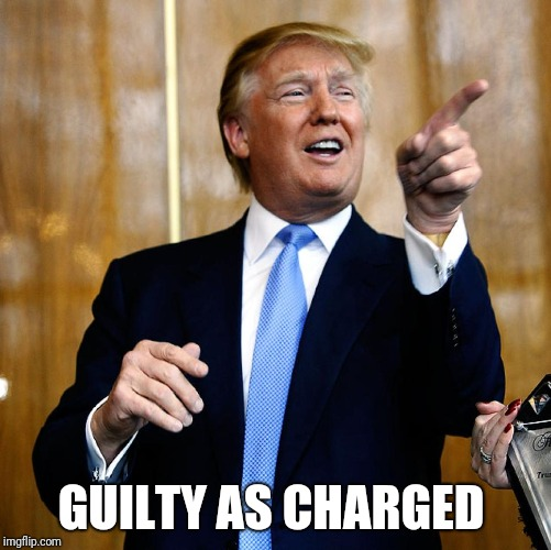 Donal Trump Birthday | GUILTY AS CHARGED | image tagged in donal trump birthday | made w/ Imgflip meme maker