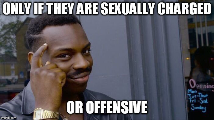 Roll Safe Think About It Meme | ONLY IF THEY ARE SEXUALLY CHARGED OR OFFENSIVE | image tagged in memes,roll safe think about it | made w/ Imgflip meme maker