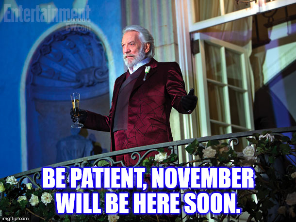 BE PATIENT, NOVEMBER WILL BE HERE SOON. | made w/ Imgflip meme maker