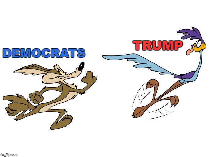 TRUMP DEMOCRATS | image tagged in roadrunner | made w/ Imgflip meme maker