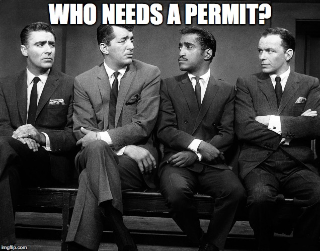 Rat Pack Quartet | WHO NEEDS A PERMIT? | image tagged in rat pack quartet | made w/ Imgflip meme maker