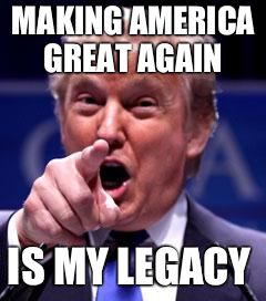 Trump Trademark | MAKING AMERICA GREAT AGAIN IS MY LEGACY | image tagged in trump trademark | made w/ Imgflip meme maker