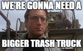 WE'RE GONNA NEED A BIGGER TRASH TRUCK | made w/ Imgflip meme maker