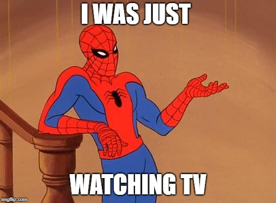 I WAS JUST WATCHING TV | made w/ Imgflip meme maker