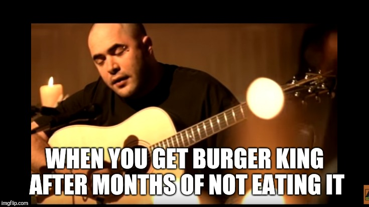 It's been a while  | WHEN YOU GET BURGER KING AFTER MONTHS OF NOT EATING IT | image tagged in burgers,memes,fast food,burger king,stain | made w/ Imgflip meme maker