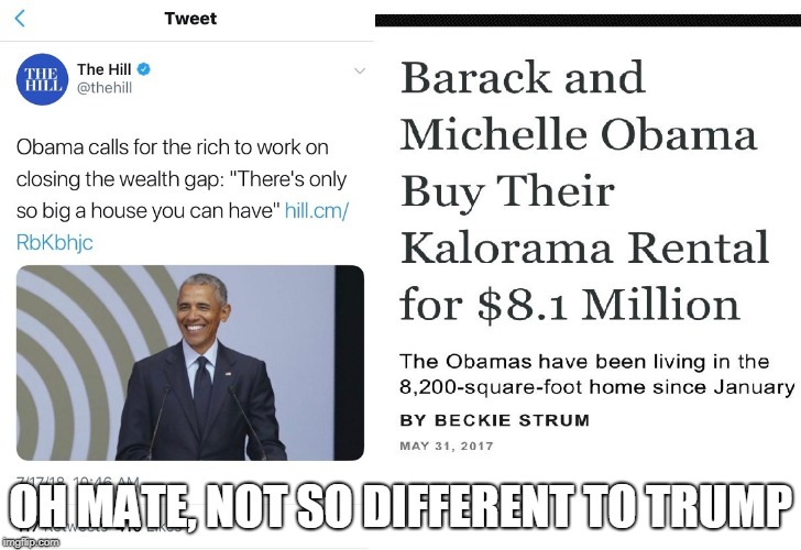 Do as I say, not as I do | OH MATE, NOT SO DIFFERENT TO TRUMP | image tagged in obama,trump,politics,hypocrisy,liberal logic | made w/ Imgflip meme maker