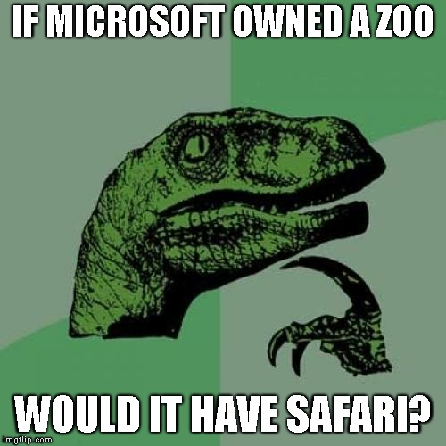 Philosoraptor Meme | IF MICROSOFT OWNED A ZOO WOULD IT HAVE SAFARI? | image tagged in memes,philosoraptor | made w/ Imgflip meme maker