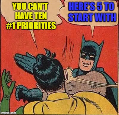 Batman Slapping Robin Meme | YOU CAN'T HAVE TEN #1 PRIORITIES HERE'S 5 TO START WITH | image tagged in memes,batman slapping robin | made w/ Imgflip meme maker