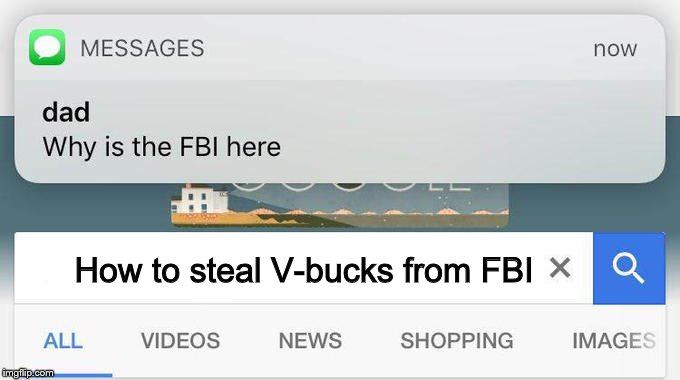 why is the FBI here? |  How to steal V-bucks from FBI | image tagged in why is the fbi here | made w/ Imgflip meme maker