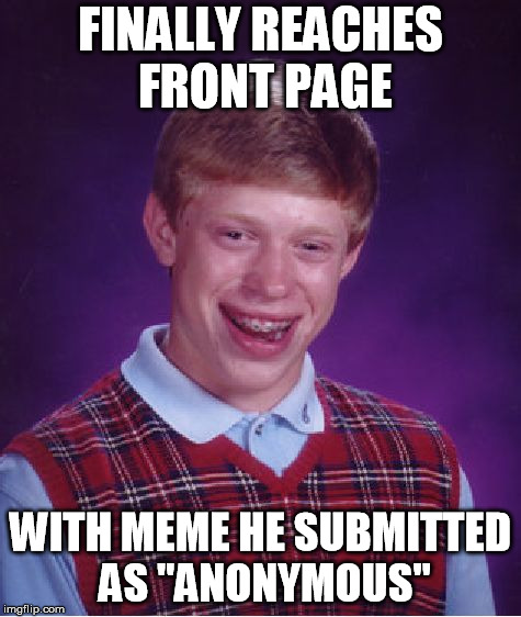 "Bad Luck Brian Meme | FINALLY REACHES FRONT PAGE WITH MEME HE SUBMITTED AS ""ANONYMOUS"" 
