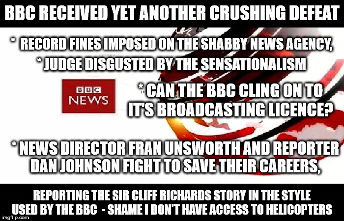 BBC News - crushing defeat | BBC RECEIVED YET ANOTHER CRUSHING DEFEAT REPORTING THE SIR CLIFF RICHARDS STORY IN THE STYLE USED BY THE BBC  - SHAME I DON'T HAVE ACCESS TO | image tagged in fake news,brexit,bbc bias,bbc spin,bbc left wing,sir cliff richards | made w/ Imgflip meme maker