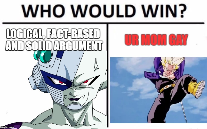 DBZ relating to actual logic | LOGICAL, FACT-BASED AND SOLID ARGUMENT UR MOM GAY | image tagged in dragon ball z,frieza,trunks,who would win,logic | made w/ Imgflip meme maker