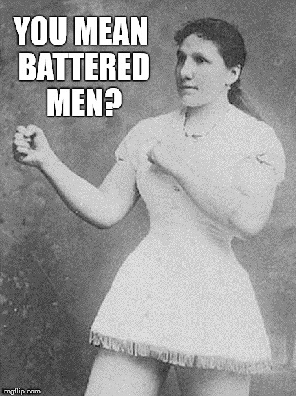 YOU MEAN BATTERED MEN? | made w/ Imgflip meme maker
