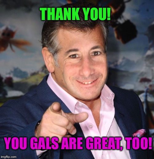 THANK YOU! YOU GALS ARE GREAT, TOO! | made w/ Imgflip meme maker