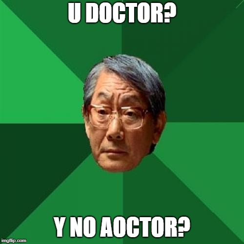 High Expectations Asian Father Meme | U DOCTOR? Y NO AOCTOR? | image tagged in memes,high expectations asian father | made w/ Imgflip meme maker