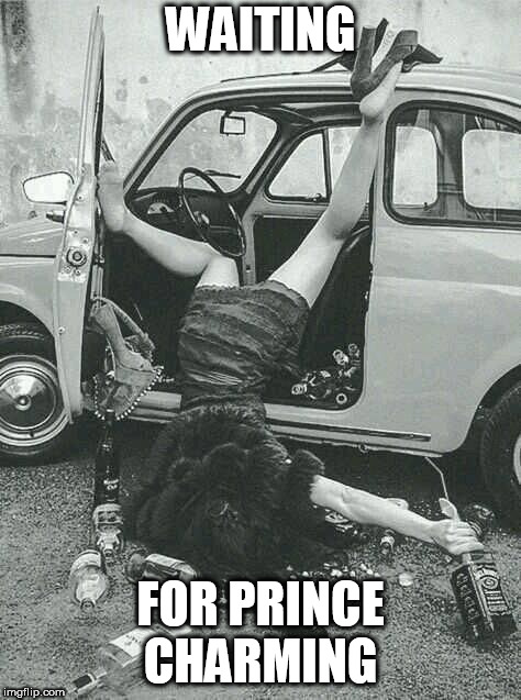 Drunk Girl  | WAITING FOR PRINCE CHARMING | image tagged in drunk girl | made w/ Imgflip meme maker