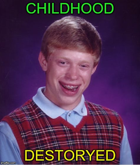 Bad Luck Brian Meme | CHILDHOOD DESTORYED | image tagged in memes,bad luck brian | made w/ Imgflip meme maker