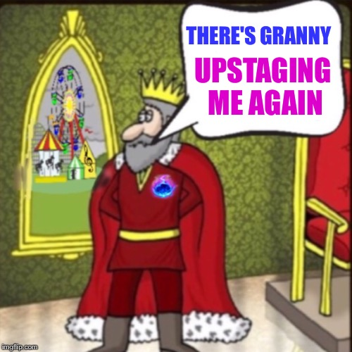 THERE'S GRANNY UPSTAGING ME AGAIN | made w/ Imgflip meme maker