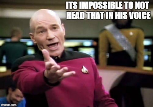 Picard Wtf Meme | ITS IMPOSSIBLE TO NOT READ THAT IN HIS VOICE | image tagged in memes,picard wtf | made w/ Imgflip meme maker