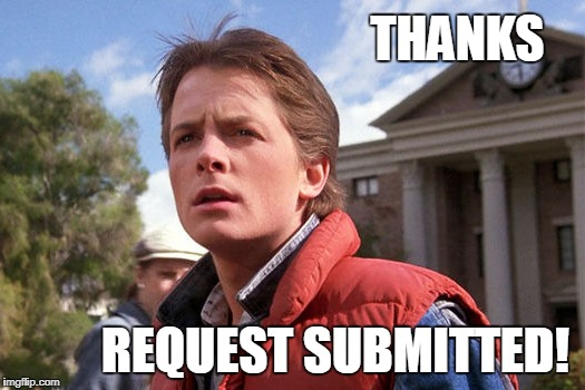 Request Submitted | THANKS REQUEST SUBMITTED! | image tagged in marty mcfly | made w/ Imgflip meme maker