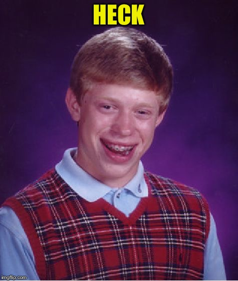 Bad Luck Brian Meme | HECK | image tagged in memes,bad luck brian | made w/ Imgflip meme maker