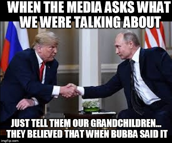 WHEN THE MEDIA ASKS WHAT WE WERE TALKING ABOUT JUST TELL THEM OUR GRANDCHILDREN... THEY BELIEVED THAT WHEN BUBBA SAID IT | image tagged in cnn sucks,cnn fake news,democrats,bill clinton,liberal logic | made w/ Imgflip meme maker