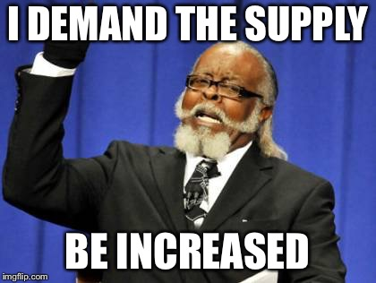 Too Damn High Meme | I DEMAND THE SUPPLY BE INCREASED | image tagged in memes,too damn high | made w/ Imgflip meme maker
