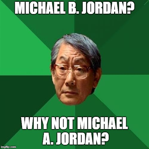Michael B. Jordan | MICHAEL B. JORDAN? WHY NOT MICHAEL A. JORDAN? | image tagged in memes,high expectations asian father,michael jordan,grades,celebrity,basketball | made w/ Imgflip meme maker