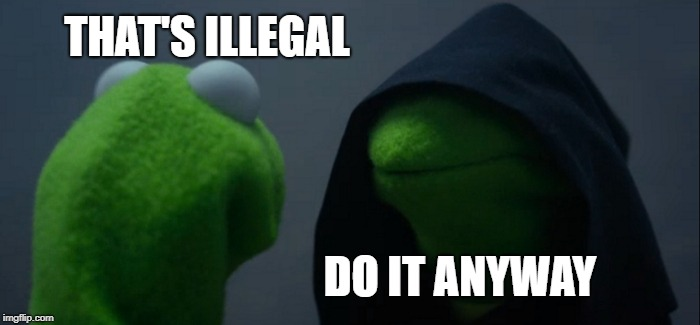 Evil Kermit Meme | THAT'S ILLEGAL DO IT ANYWAY | image tagged in memes,evil kermit | made w/ Imgflip meme maker