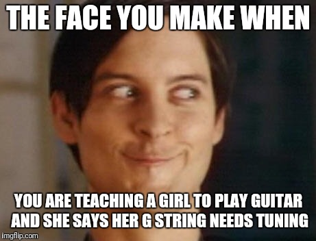 That's pretty much how I looked.  | THE FACE YOU MAKE WHEN YOU ARE TEACHING A GIRL TO PLAY GUITAR AND SHE SAYS HER G STRING NEEDS TUNING | image tagged in memes,spiderman peter parker | made w/ Imgflip meme maker