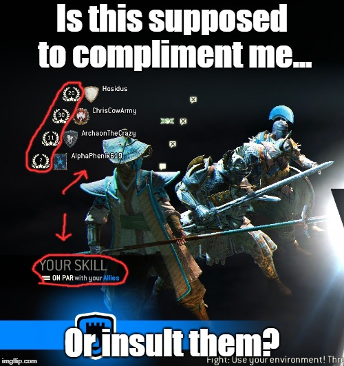 Nice meme Ubi |  Is this supposed to compliment me... Or insult them? | image tagged in balance,for honor,skill | made w/ Imgflip meme maker