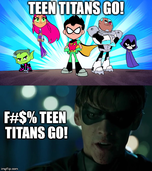 Robin From Titans React to Teen Titans Go! | TEEN TITANS GO! F#$% TEEN TITANS GO! | image tagged in teen titans go,titans,robin,dc comics,teen titans | made w/ Imgflip meme maker