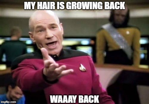 A Unique Perspective | MY HAIR IS GROWING BACK WAAAY BACK | image tagged in memes,picard wtf | made w/ Imgflip meme maker