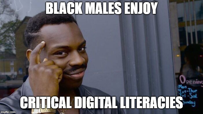 Roll Safe Think About It Meme | BLACK MALES ENJOY CRITICAL DIGITAL LITERACIES | image tagged in memes,roll safe think about it | made w/ Imgflip meme maker